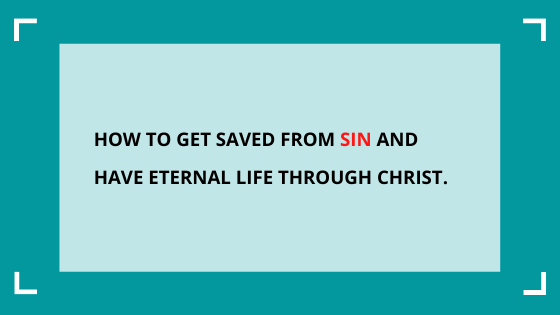 how-to-get-saved-from-sin-have-eternal-life